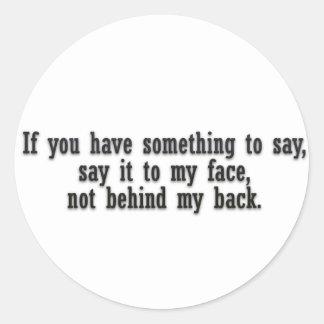 Si usted tiene algo que decir dígalo a mi cara no pegatina redonda