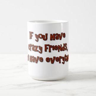¡Si usted tiene amigos locos, usted tiene todo! Taza Básica Blanca