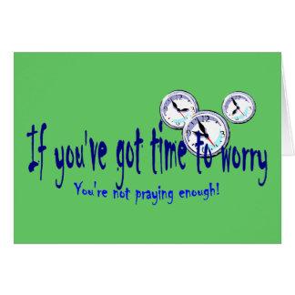 Si usted tiene tiempo para preocuparse… tarjeta de felicitación