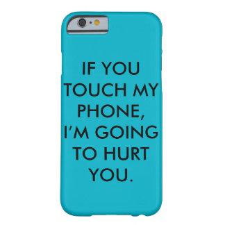 """SI USTED TOCA MI TELÉFONO, IM YENDO A DAÑARLE"" FUNDA BARELY THERE iPhone 6"