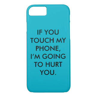 """SI USTED TOCA MI TELÉFONO, IM YENDO A DAÑARLE"" FUNDA iPhone 7"