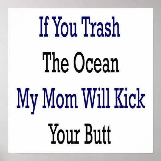 Si usted Trash el océano mi mamá golpeará su extre Posters