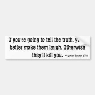Si usted va a decir la verdad, usted debe… pegatina para auto