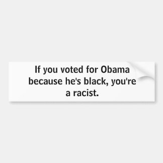 Si usted votó por Obama porque él es negro, you'… Etiqueta De Parachoque