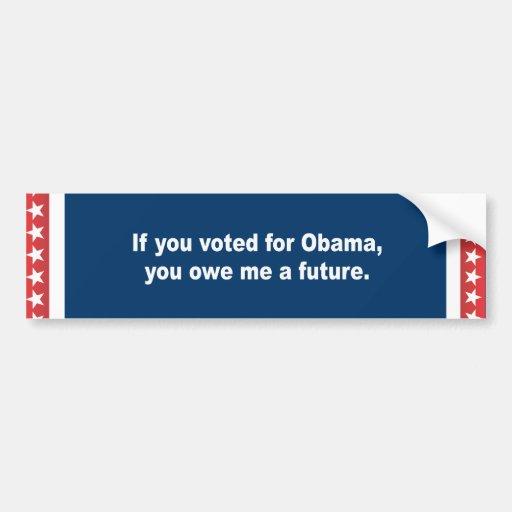 Si usted votó por Obama usted me debe un futuro Pegatina De Parachoque