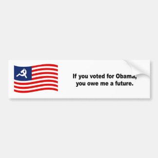 Si usted votó por Obama usted me debe un futuro Pegatina Para Auto