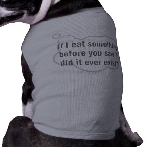 """""""Si yo como algo…"""" Camiseta filosófica del perro Playera Sin Mangas Para Perro"""