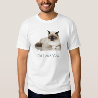 Siamese Cat - Did I Ask You? T Shirt