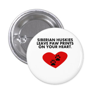 Siberian Huskies Leave Paw Prints On Your Heart Pinback Buttons