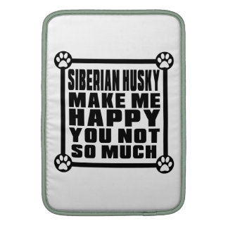 SIBERIAN HUSKY MAKE ME HAPPY YOU NOT SO MUCH SLEEVE FOR MacBook AIR