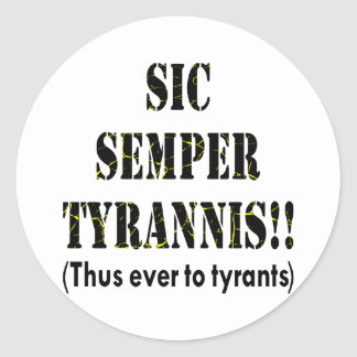 Sic Semper Tyrannis Latin: Thus Ever To Tyrants Classic Round Sticker