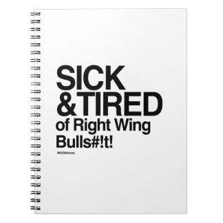 Sick and Tired of Right Wing Bull Note Book