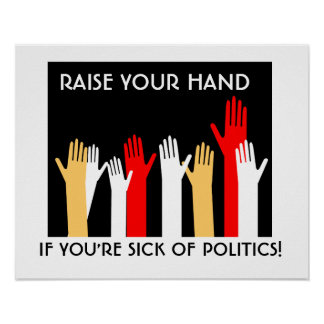 Sick of Politics Posters