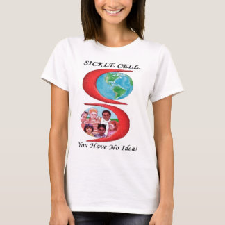 Sickle Cell, You Have No Idea! Womens T-Shirt