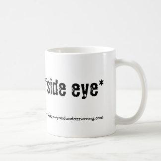 *side eye*, www.youknowyoudeadazzwrong.com coffee mugs