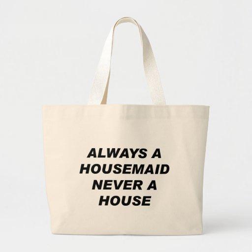 Siempre una criada, nunca una casa bolsas de mano