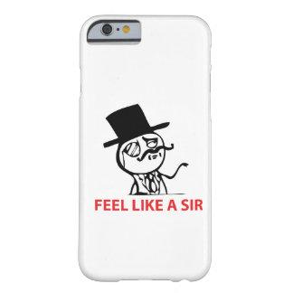 Sienta como un sir - caso del iPhone 6 Funda De iPhone 6 Barely There