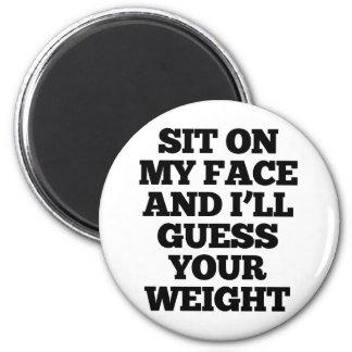 Siéntese en mi cara y conjeturaré su imán del peso