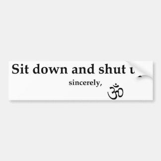 Siéntese y cierre para arriba. sinceramente, OM Pegatina De Parachoque