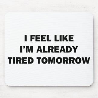Siento como estoy ya cansado mañana alfombrilla de ratones