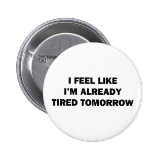 Siento como estoy ya cansado mañana pin redondo de 2 pulgadas
