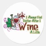 Siento siempre mejor después de que Wine un poco Pegatina Redonda