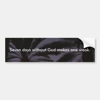 Siete días sin dios hacen uno débil pegatina para auto