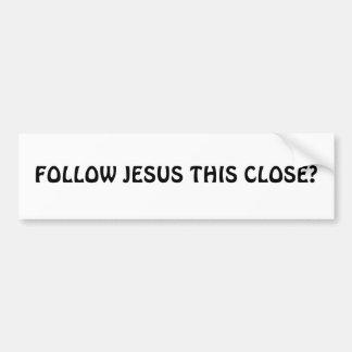 ¿SIGA A JESÚS ESTO CERCA? PEGATINA PARA AUTO