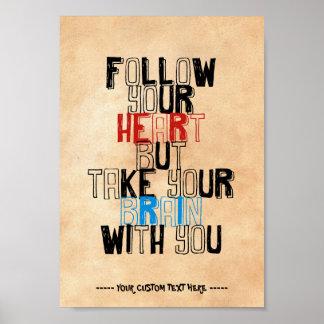 Siga su corazón pero tome su cerebro con usted póster