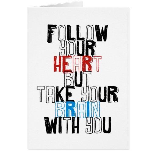 Siga su corazón pero tome su cerebro con usted tarjeta