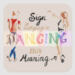 Sign Language is Dancing With Meaning - Sticker
