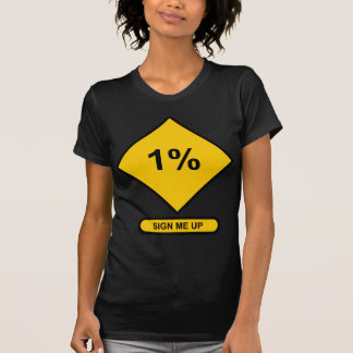 Sign me up to the 1% T-Shirt