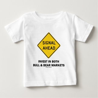 Signal Ahead Invest In Both Bull & Bear Markets Baby T-Shirt