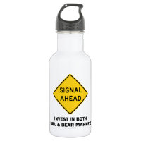 Signal Ahead (Sign) Invest Both Bull Bear Markets 18oz Water Bottle
