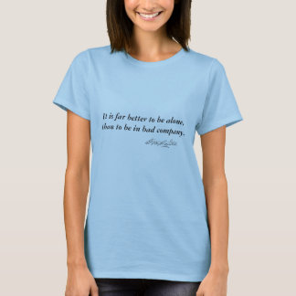signature, It is far better to be alone, than t... T-Shirt
