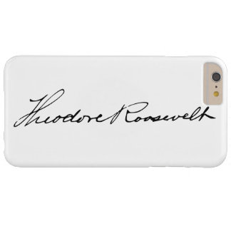 Signature of President Theodore Roosevelt Barely There iPhone 6 Plus Case