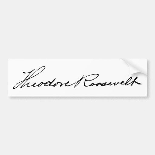 Signature of President Theodore Roosevelt Car Bumper Sticker