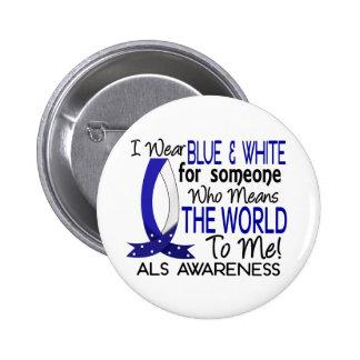 Significa el mundo a mí ALS Pin Redondo De 2 Pulgadas