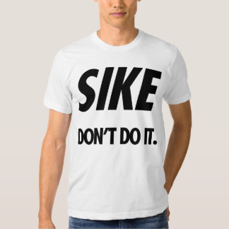 SIKE Dont Do It. (Black) T Shirt