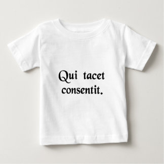 Silence gives consent. baby T-Shirt