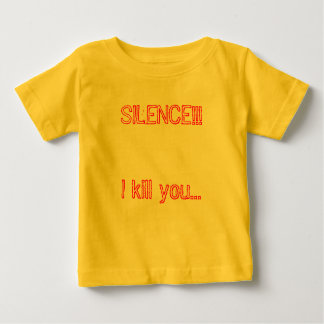 Silence I kill you infant t-shirt