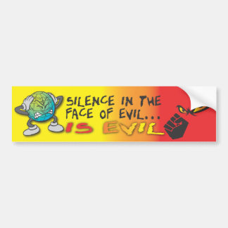 SILENCE IN THE FACE OF EVIL...IS EVIL BUMPER STICKER