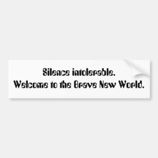 Silence intolerable. Welcome to the Brave New W... Car Bumper Sticker