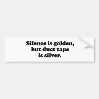 Silence is golden, but duct tape is silver car bumper sticker