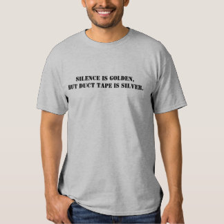 Silence is golden, but duct tape is silver. T-Shirt