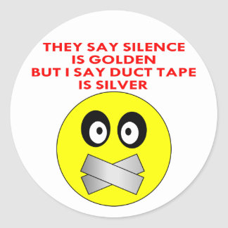 Silence Is Golden Duct Tape Is Silver Classic Round Sticker