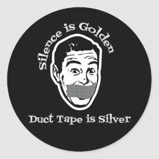 Silence Is Golden - Duct Tape Is Silver Classic Round Sticker