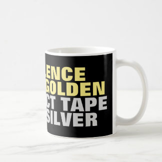 Silence is golden duct tape is silver Coffee Mug