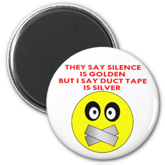 Silence Is Golden Duct Tape Is Silver Magnets