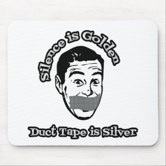 Silence Is Golden - Duct Tape Is Silver Mouse Pad